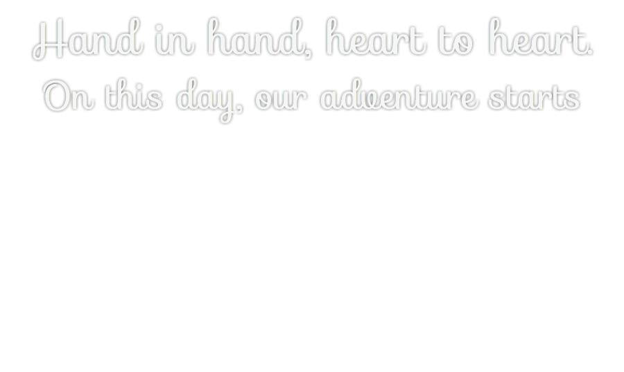 Hand in hand, heart to heart. On this day, our adventure starts